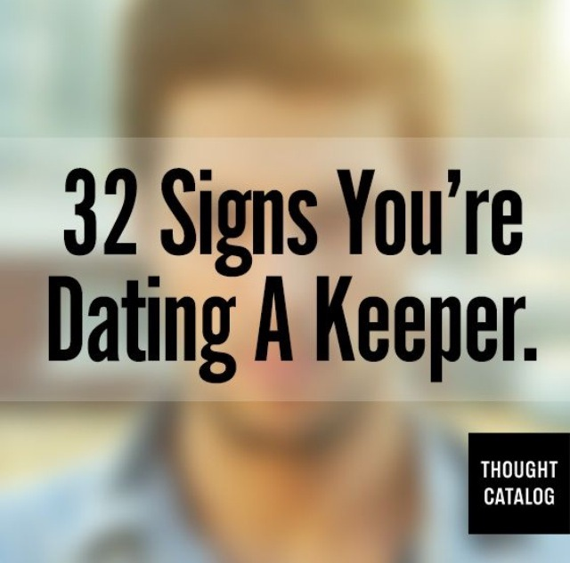 signs the man youre dating is a keeper It means she knows how to have fun without a man and that she won't need you constantly by her side and if she she's a keeper if you can set your watch to her 30-minute gym visit an active lifestyle are your zodiac signs compatible how to impress your girlfriend's dad, according to 3 dads.