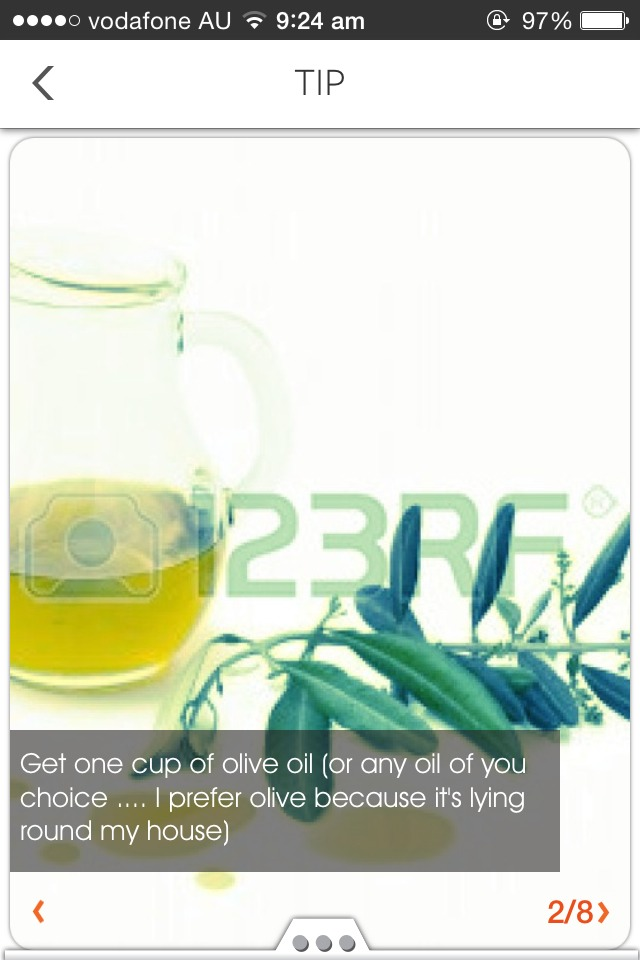 Get one cup of any oil, olive, veg, any will do