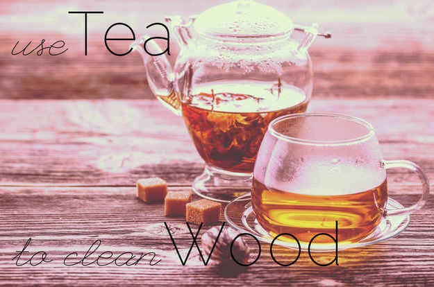 Dip a rag in room-temperature tea to clean and polish wooden surfaces.