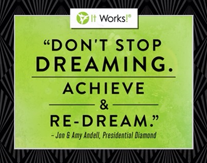 Achieve your dreams! Don't hold yourself back! IT WORKS! Gives everyone the opportunity to take control of their life & dream big, achieve those dreams & re dream again!