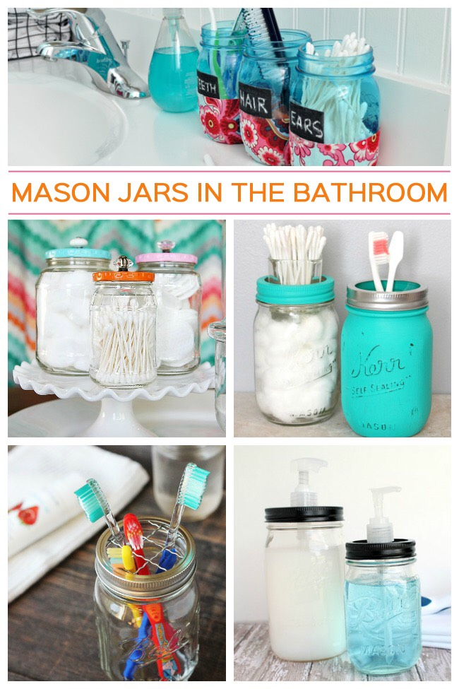 You can use mason jars in the bathroom