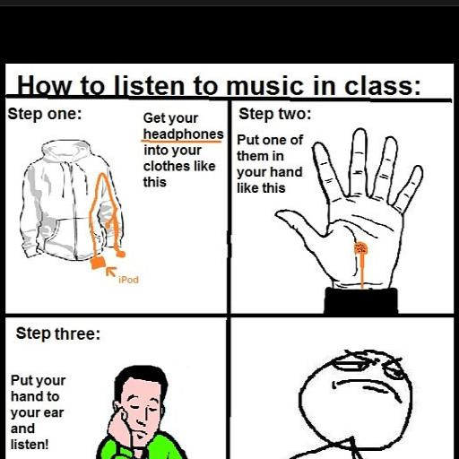Here's a tutorial for how to sneak earbuds in class.