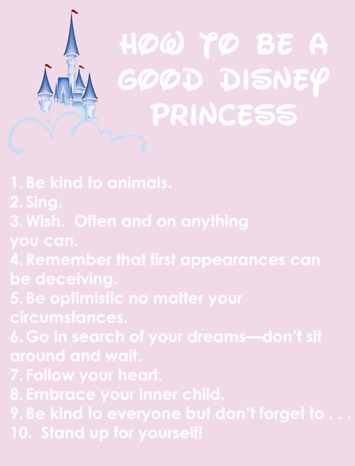 --> Print this out for your child, frame it, and she will know everyday how to be the perfect disney princess