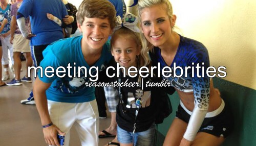 I have met a lot of cheerleberties. i go to cheer athletics and to me there not even celebrities anymore there just family .