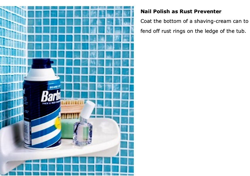 Put a coat of clear nail polish on the bottom of a shaving can to prevent rust. We all hate those rust rings that are hard to get off of your tub!