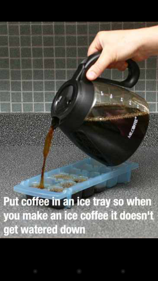 Put coffee in an ice tray so when you make iced coffee it doesnt get watered down ! (: