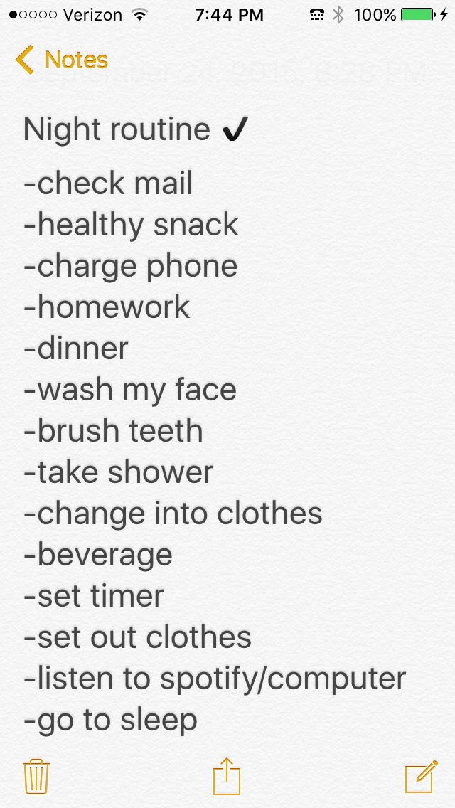 For a night routine you can read the following to a successful night. Have complete control over how you want to spend your night of organization!! Set specific rules and dos/donts for you night.