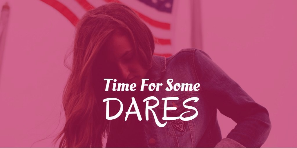 DARES | Continued  •Use your finger to write your name on your favorite part of my body. •Use my finger or hand and show me how you like to receive oral sex. •Kiss me anywhere you want. •Give me a  30 second lap dance. •Use your fingers to trace over your favorite parts of my body.
