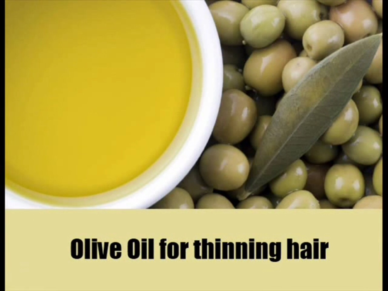 Massaging scalp with olive oil can treat the problem of thinning hair. It is recommended to remove the oil after 6 to 8 hours for obtaining better results. Applying olive oil can also help in removing dirt from the hair. It can further help in improving hair texture.
