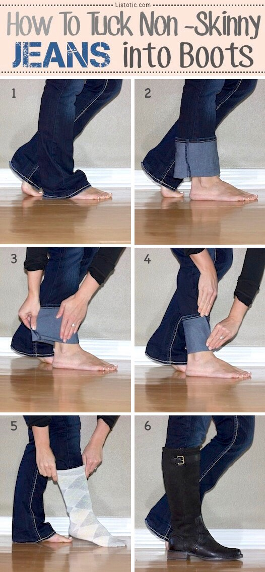 1. Tucking Jeans into Boots No more fat ankles!! If you wear boot cut or straight leg jeans, here is a nice little trick to tucking those non-skinny jeans into your boots.
