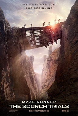MAZE RUNNER: SCORCH TRIALS // PG-13 The second installment of 'The Maze Runner' franchise finds Thomas & his fellow 'Gladers' venturing out into a post apocalyptic wasteland while searching for clues about the sinister organization that had trapped them.