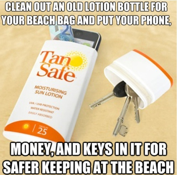 Empty out an old lotion bottle and use it to keep all valuables such as mobile, money and keys. Perfect for the beach!!