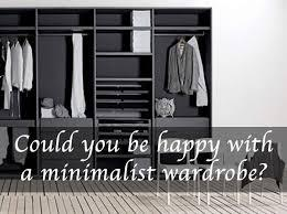 First question:   If you think you could, or if that's the look you're going for, then check out http://www.gardenista.com/posts/closet-cleanout-the-only-10-pieces-of-clothing-you-need-organize
