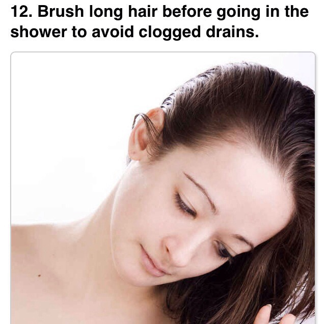 Brush your hair out before showering to avoid clogging pipes!
