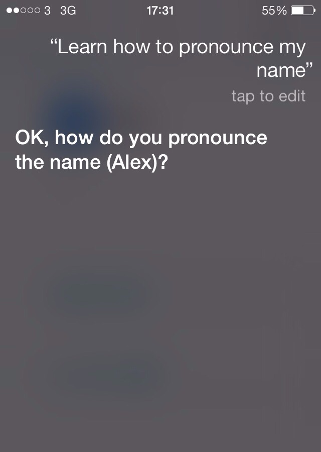 You can instruct Siri to pronounce your name, by saying 'Learn how to pronounce my name.'
