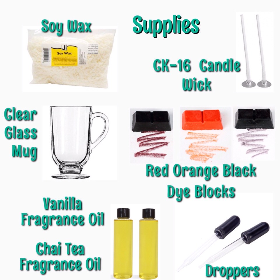 +10.5 oz Soy Wax +1 CK-16 Candle Wick(or whatever size is appropriatefor your cup)  +1Clear Glass Mug + 1Red Wax Dye Block +1 Orange Wax Dye Block +1 Black Wax Dye Block +7 mL Chai Tea Fragrance Oil +2 mL Vanilla fragrance Oil + Droppers  Check out website with original tutorial (URL in last slide)for links to the supplies!