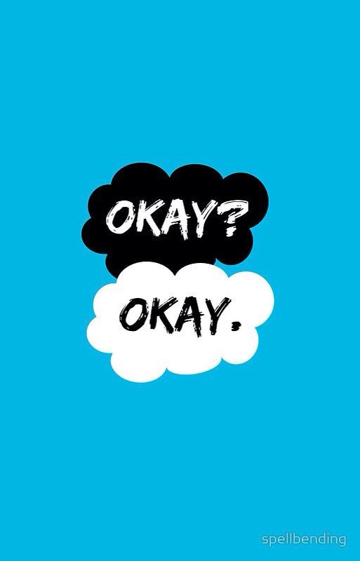 Perhaps okay can be our always. -John Green