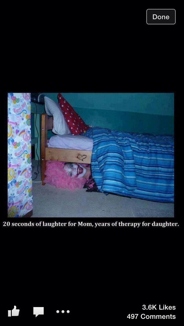 My brother did this to me when I was younger. That was 20 years ago.   I'm still afraid of what's under my bed.