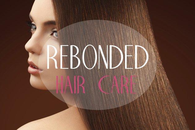 Rebonding is a very harsh treatment for your hair, so you'll have to put in some extra effort when it comes to hair care