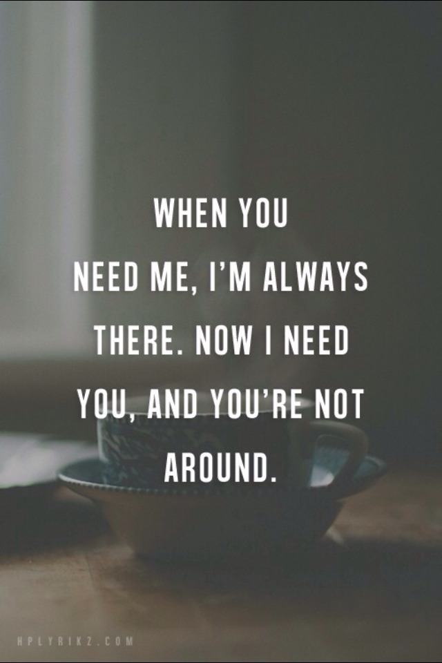 You never be there for me