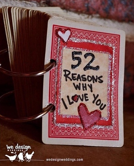 More for a Bf or Gf but could be for a close friend or family member:) take a stack of cards and on each card write a reason you love them.