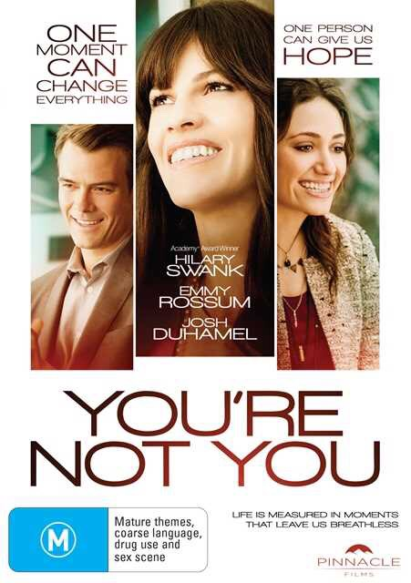 You're Not You This one is an emotional roller coaster of laughter, anger, and heaving-sobs of sadness. After you watch this movie you will be calling your best friend to tell her how much you love her and how much she means to you.