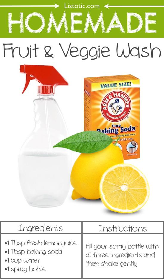 5. Homemade Fruit & Veggie Wash Just a couple of ingredients that you probably already have at home to make this all-natural fruit and veggie wash! Fill a spray bottle with the baking soda, lemon juice and water, shake gently, then spray and rub on your fresh produce.