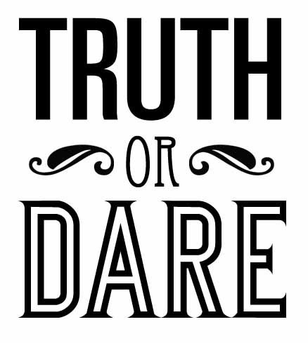 Play truth or dare! It's great to play with friends
