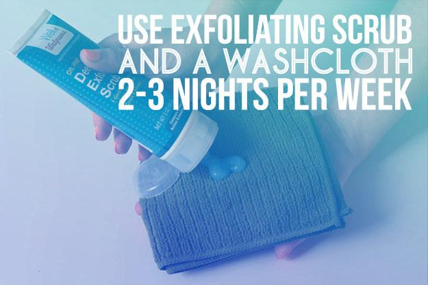 Day 5: Start exfoliating two to three nights a week.