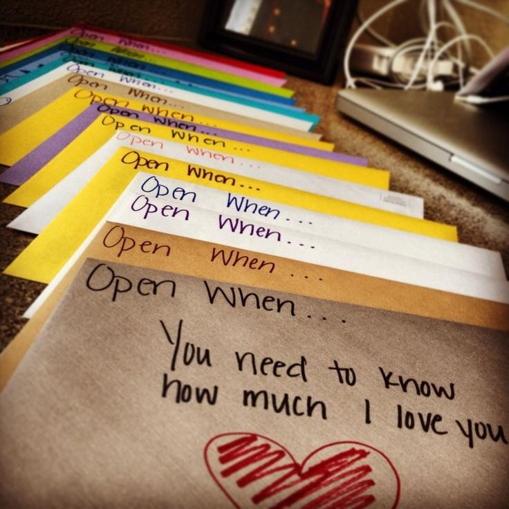 "Make them a box of open when cards. *you write on the envelope ""open when____"" then you put a time (ex. When you are upset, when we get into a fight, when you are happy, now...) then put a note for them to read at that time."