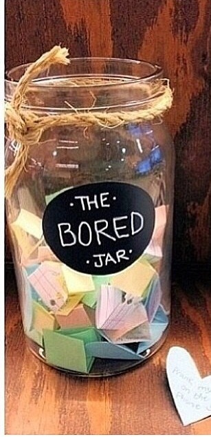 The bored jar all you do is get a jar get little pieces of paper (different colours) write on the pieces of paper stuff to do when your bored take something out of the jar  I have one of these in my bedroom there really cool👍