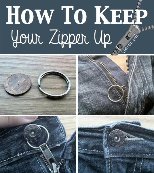 3. Clever Zipper Solution Here's an easy trick to help keep that pesky zipper up! Slide a key chain ring onto the loop of your zipper, and then loop it around the button. The ring stays concealed under the denim and ensures that you don't get caught with your fly down.