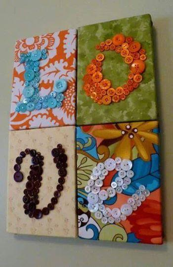 Glue fabric to small stretch canvases and then glue buttons on top in shapes or letters!