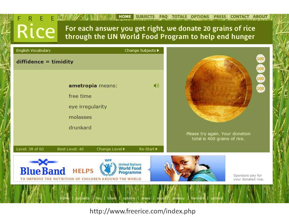 Play on free rice.com. For every answer you get right, they donate rice to those who need it.