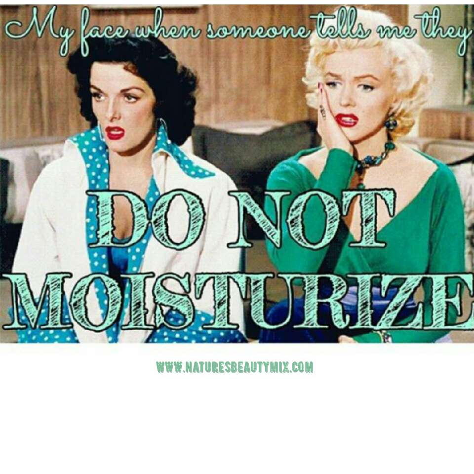 What You Don't Moisturize