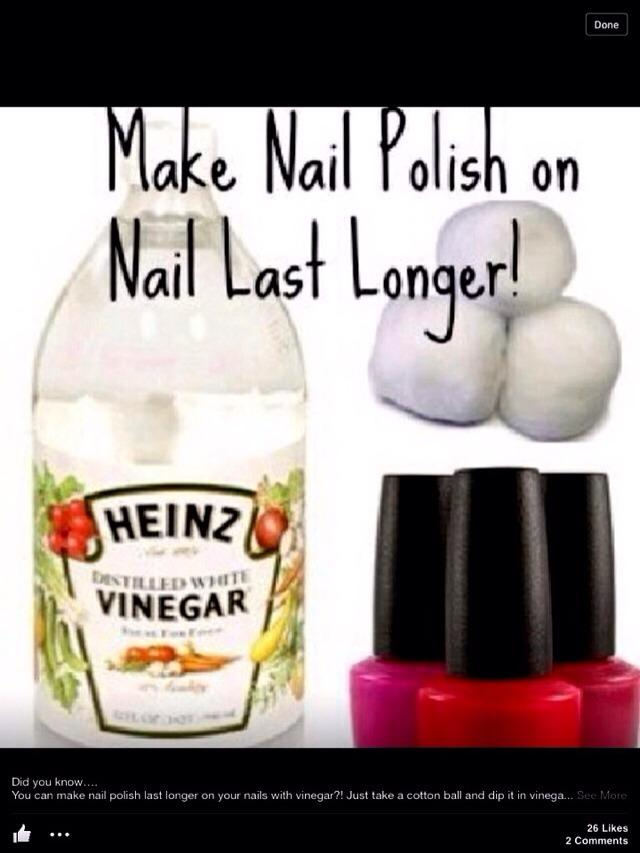 1. Make your nail polish last longer by using vinegar!….yes just take vinegar on cotton balls and swipe it on your unpolished nails and then apply nail polish. By doing this, your nail polish will stay longer on your nails.