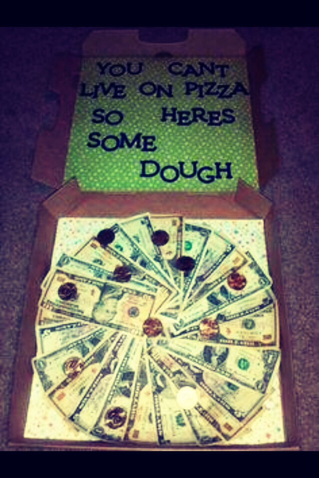 """""""You can't live off pizza so here's some dough"""" get it?? Dough= money + pizza!! Love it!! Cute idea for high school or college kids!!"""