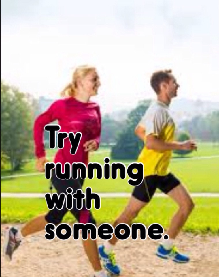 It's good to run with someone. If you do run with someone don't try to follow there footsteps with will mess you up completely.