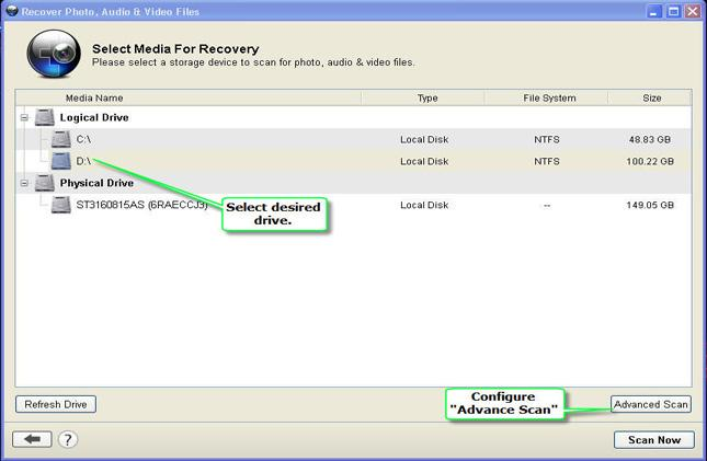 "Step 2 – Choose the drive from which you wish to recover. If your external media didn't showed up in the list then hit on ""Refresh Drive"" button. Now choose your desired drive to scan and hit on ""Scan Now"" or else hit on ""Advance Scan"" if you want to customize recovery on the basis of their file typ"