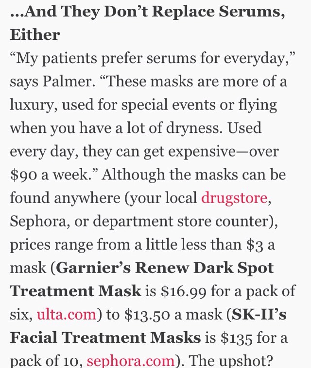 Daily use can get pretty pricy. Palmer recommends using a face sheet mask once a week. + since the hydration won't last more than one day, they won't completely replace a hydrating serum—so use your serum like you normally would, +think of the mask as a special treatment for added glow.