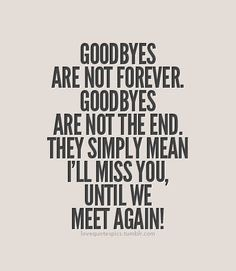 Remember- It's easier to say, See You Again! Then saying Goodbye! 😆