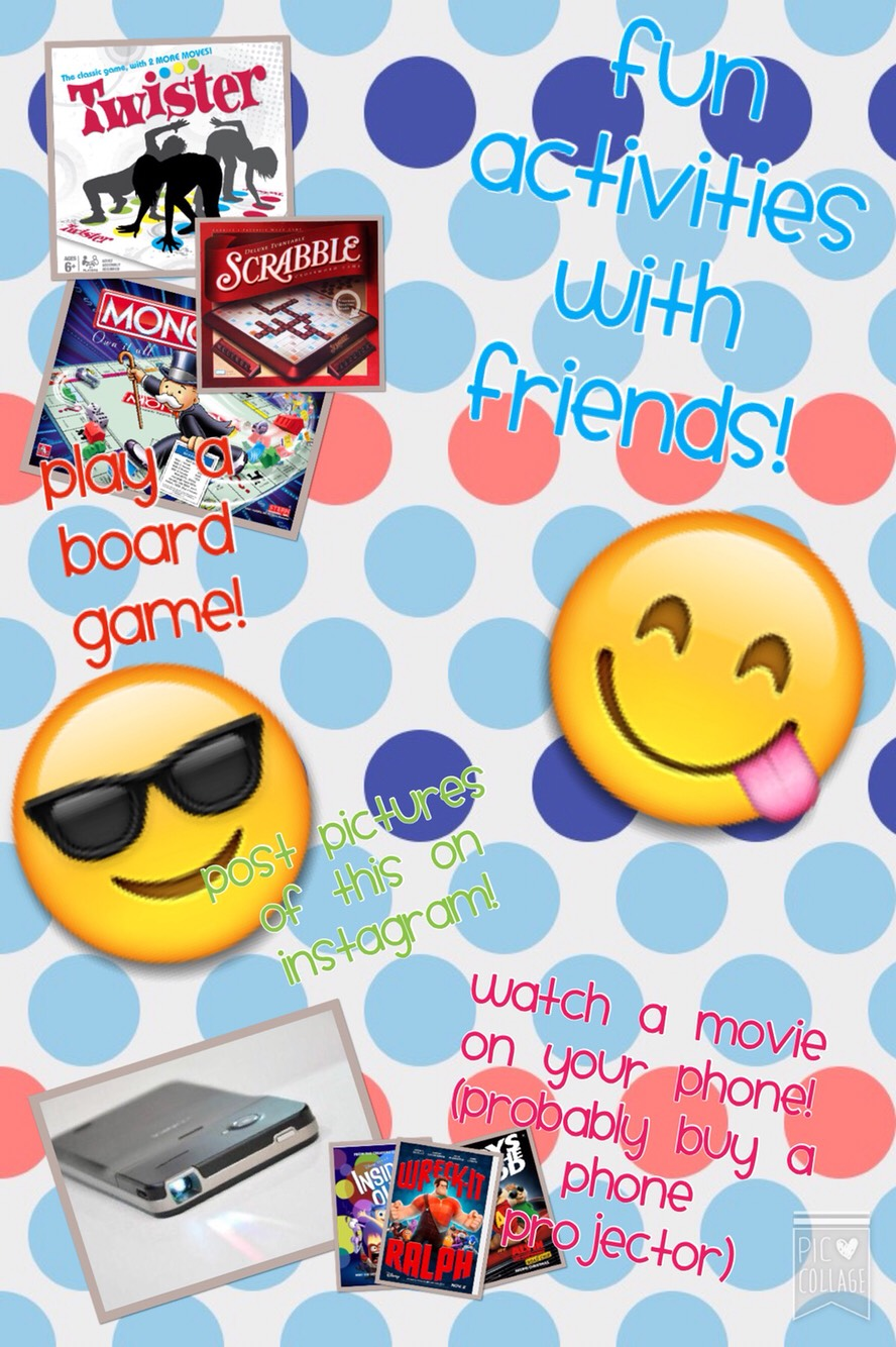 Ideas for Super Happy Fun Times with Ur Friends! YAY!!!