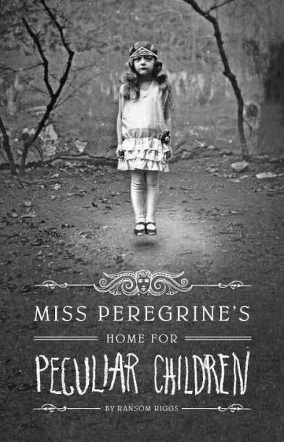 Miss Peregrines Home of Peculiar Children by Ransom Riggs