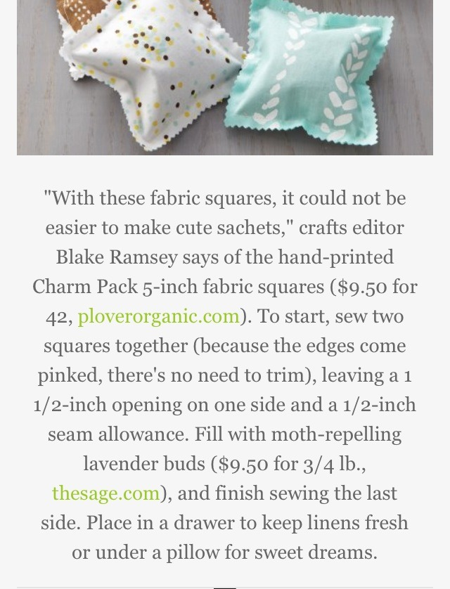 Go here for more info. http://www.marthastewart.com/341942/scented-sachets?czone=crafts/sewing-cnt/sewing-projects&czone=crafts/sewing-cnt/sewing-projects&czone=crafts/sewing-cnt/sewing-projects&center=326405&gallery=274690&slide=334523