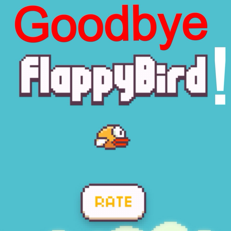 Hope this helped! Goodbye to you and Flappy Bird!