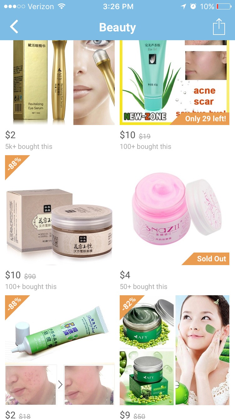 They have a lot of skincare products that I've seen in store for so much more than I've seen on wish...kind of makes me want to buy it more.