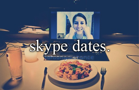 skype date. it doesn't matter where you are, you can have a movie date with your boyfriend/ girlfriend by Skype or FaceTime I'm sure y'all have fun, because y'all far away so you need this so y'all can be more connected. 👫