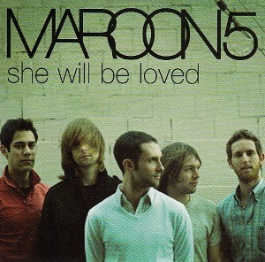 She Will Be Loved by Maroon 5 💋