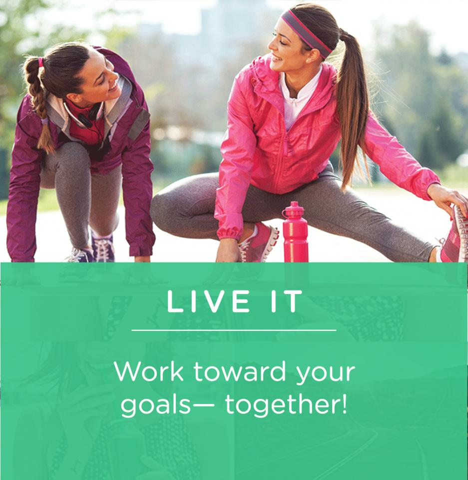 Because living healthy is always better with a buddy, we've created a community where you can work toward your goals— together!
