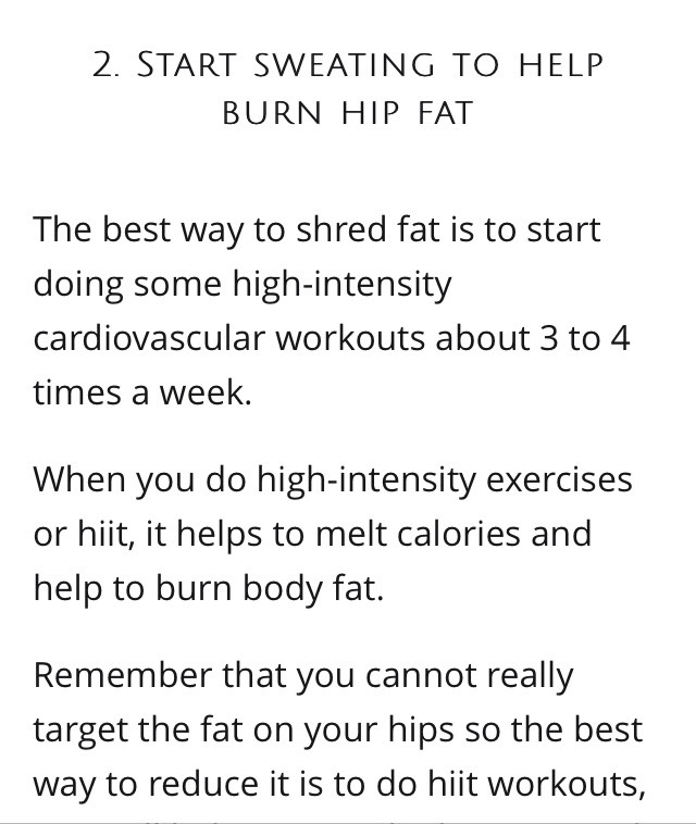 as it will help to tone the hip area and give you that slender curvy look. Hiit workouts are typically shorter indent and it normally involves short bursts of high-intensity it moves. When you combine this with some strength or body weight training, you will see fantastic results.